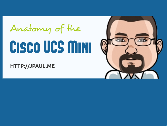 Anatomy of the Cisco UCS Mini